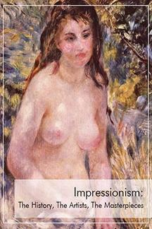 . Impressionism: The history, The artists, The masterpieces