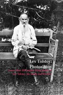 . Lev Tolstoy: Photoalbum (more than 500 unique living photos of Lev Tolstoy, his family and friends)