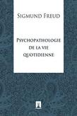Freud Sigmund. Psychopathologie de la vie quotidienne