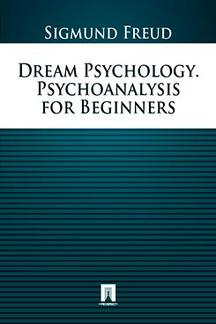 Freud Sigmund. Dream Psychology. Psychoanalysis for Beginners